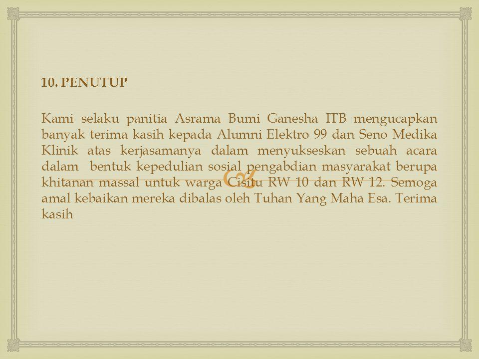 10. PENUTUP Kami selaku panitia Asrama Bumi Ganesha ITB mengucapkan banyak terima kasih kepada Alumni Elektro 99 dan Seno Medika Klinik atas kerjasa