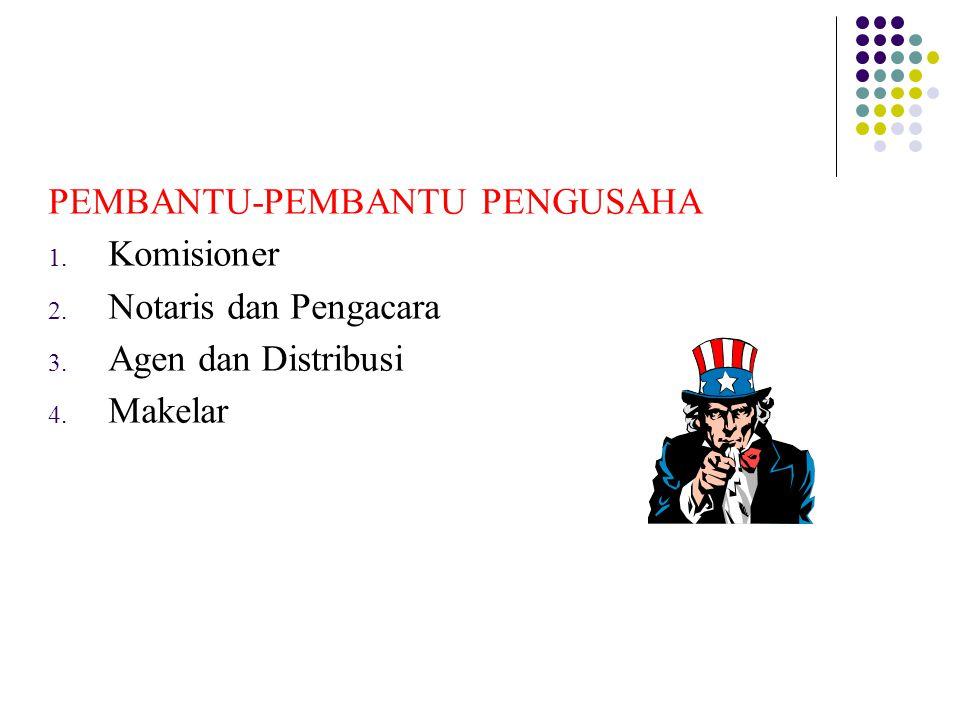 PEMBANTU-PEMBANTU PENGUSAHA  Komisioner  Notaris dan Pengacara  Agen dan Distribusi  Makelar