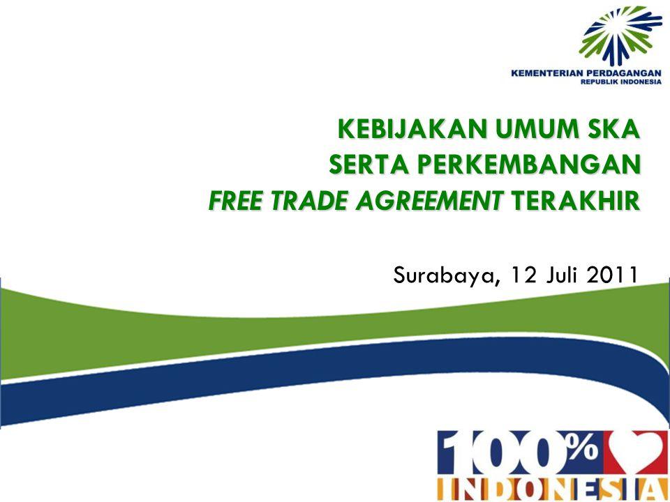 KEBIJAKAN UMUM SKA SERTA PERKEMBANGAN FREE TRADE AGREEMENT TERAKHIR Surabaya, 12 Juli 2011
