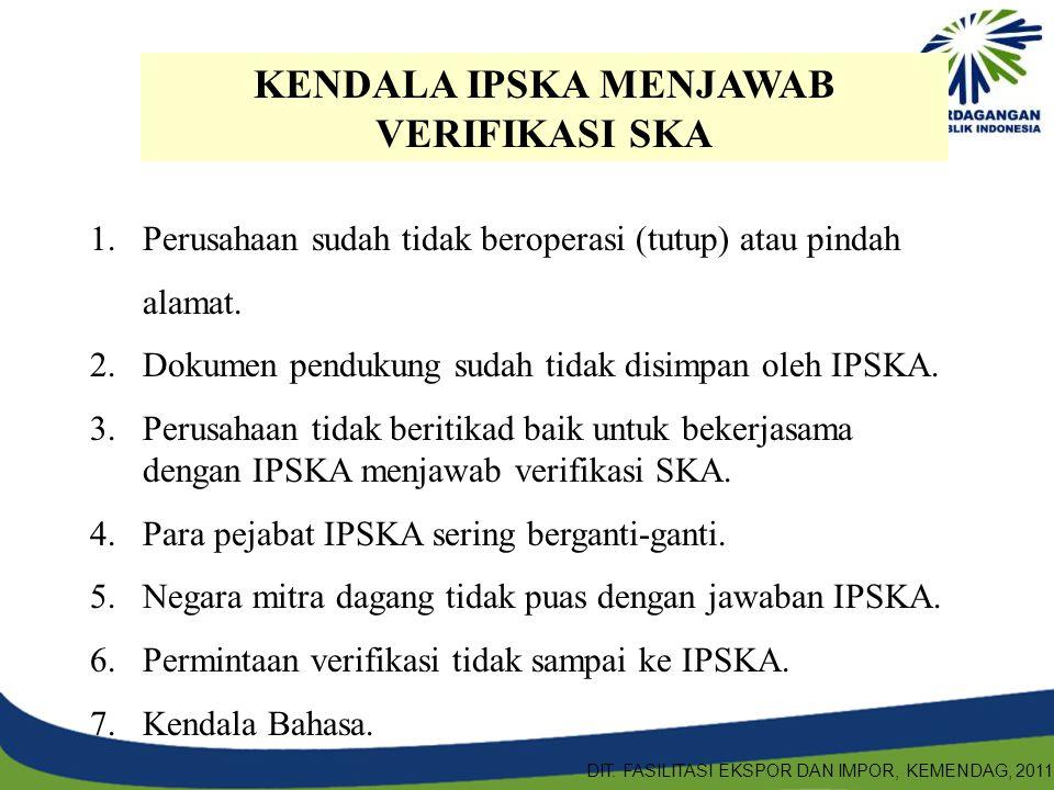 KENDALA IPSKA MENJAWAB VERIFIKASI SKA 1.Perusahaan sudah tidak beroperasi (tutup) atau pindah alamat. 2.Dokumen pendukung sudah tidak disimpan oleh IP