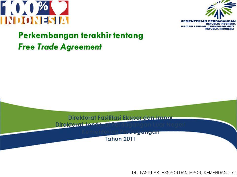 Perkembangan terakhir tentang Free Trade Agreement Direktorat Fasilitasi Ekspor dan Impor Direktorat Jenderal Perdagangan Luar Negeri Kementerian Perd