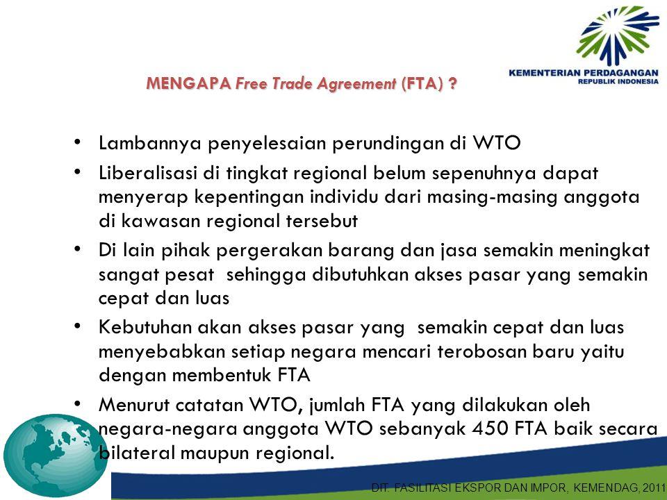 MENGAPA Free Trade Agreement (FTA) ? Lambannya penyelesaian perundingan di WTO Liberalisasi di tingkat regional belum sepenuhnya dapat menyerap kepent