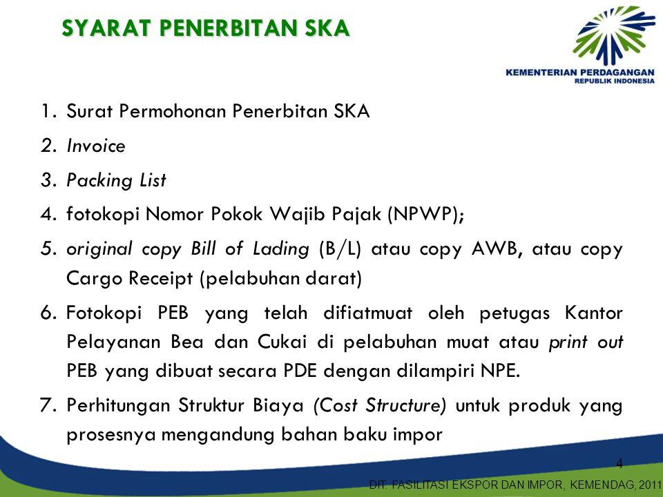 SYARAT PENERBITAN SKA 1.Surat Permohonan Penerbitan SKA 2.Invoice 3.Packing List 4.fotokopi Nomor Pokok Wajib Pajak (NPWP); 5.original copy Bill of La