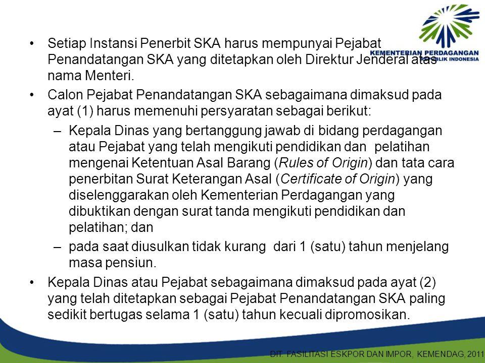 Setiap Instansi Penerbit SKA harus mempunyai Pejabat Penandatangan SKA yang ditetapkan oleh Direktur Jenderal atas nama Menteri. Calon Pejabat Penanda