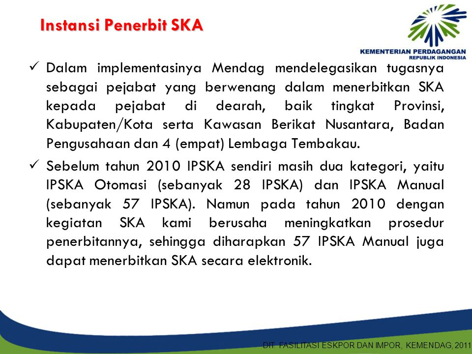 Instansi Penerbit SKA Dalam implementasinya Mendag mendelegasikan tugasnya sebagai pejabat yang berwenang dalam menerbitkan SKA kepada pejabat di dear