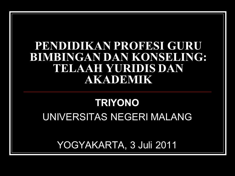 PENDIDIKAN PROFESI GURU BIMBINGAN DAN KONSELING: TELAAH YURIDIS DAN AKADEMIK TRIYONO UNIVERSITAS NEGERI MALANG YOGYAKARTA, 3 Juli 2011