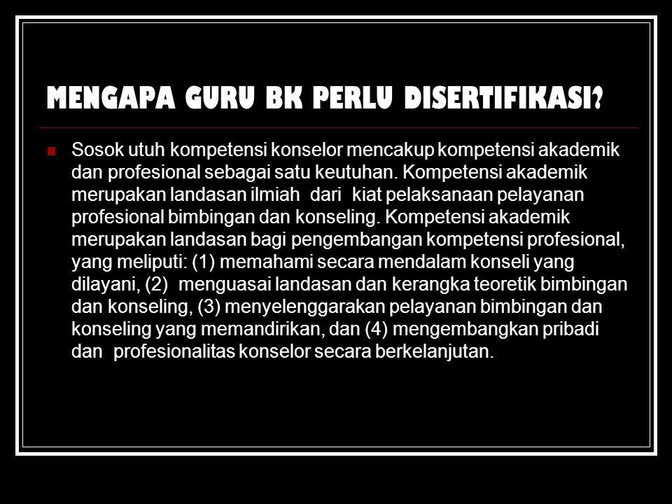 MENGAPA GURU BK PERLU DISERTIFIKASI? Sosok utuh kompetensi konselor mencakup kompetensi akademik dan profesional sebagai satu keutuhan. Kompetensi aka