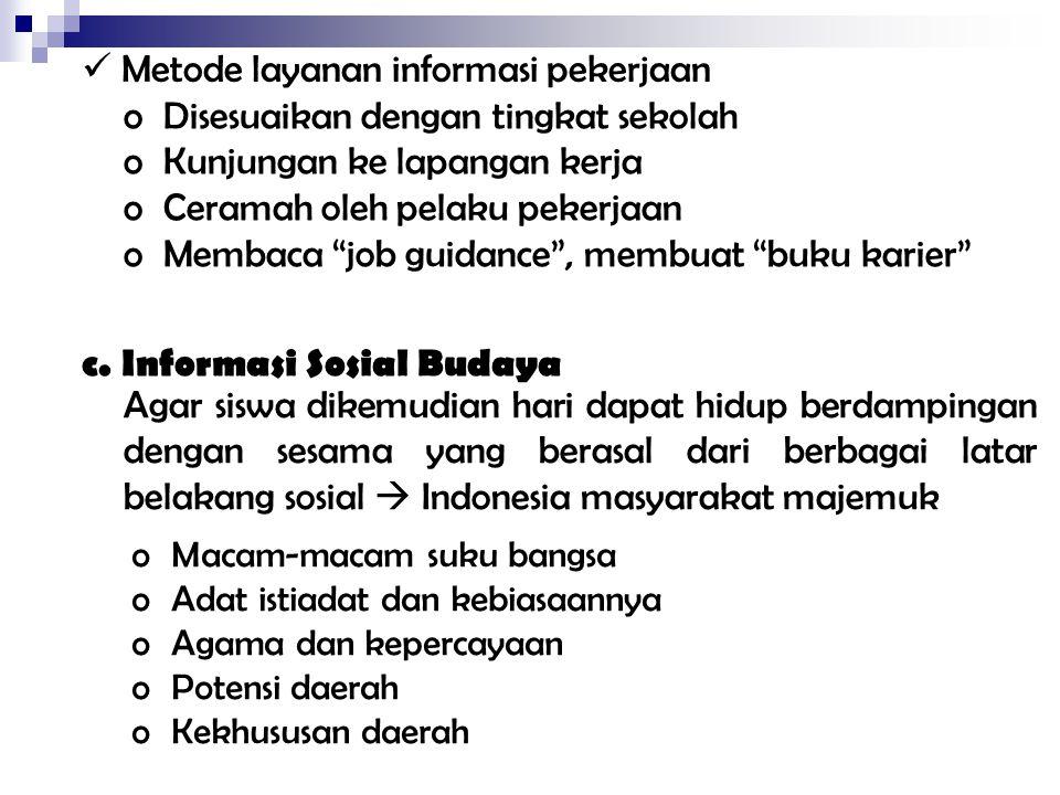 c.Informasi Sosial Budaya Agar siswa dikemudian hari dapat hidup berdampingan dengan sesama yang berasal dari berbagai latar belakang sosial  Indones