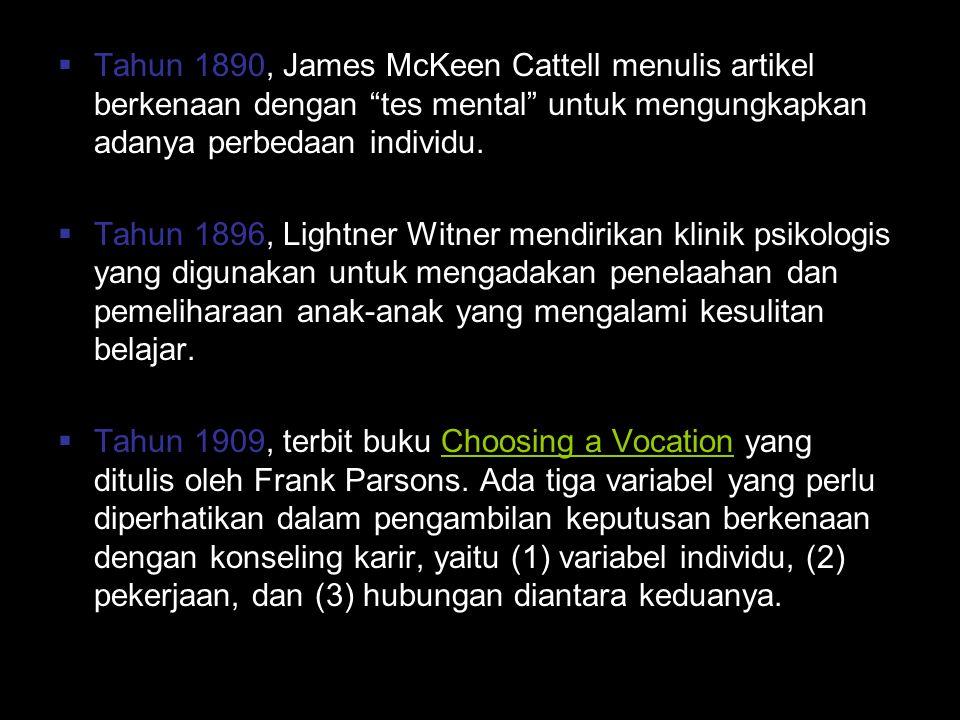 """ Tahun 1890, James McKeen Cattell menulis artikel berkenaan dengan """"tes mental"""" untuk mengungkapkan adanya perbedaan individu.  Tahun 1896, Lightner"""