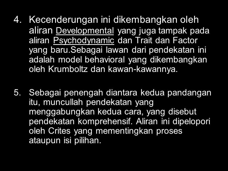 4.Kecenderungan ini dikembangkan oleh aliran Developmental yang juga tampak pada aliran Psychodynamic dan Trait dan Factor yang baru.Sebagai lawan dar