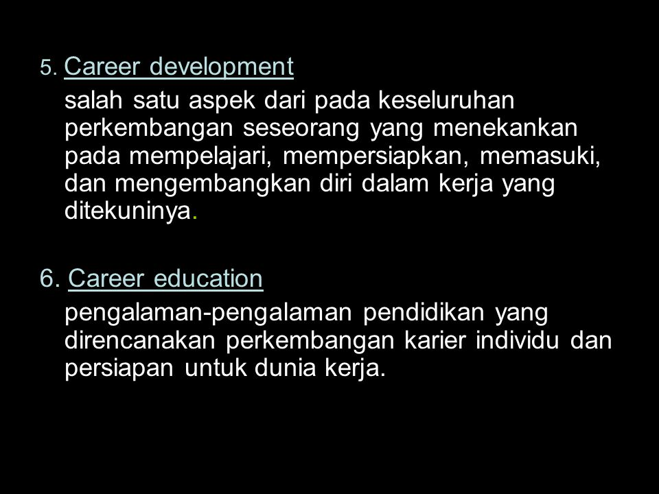5. Career development salah satu aspek dari pada keseluruhan perkembangan seseorang yang menekankan pada mempelajari, mempersiapkan, memasuki, dan men