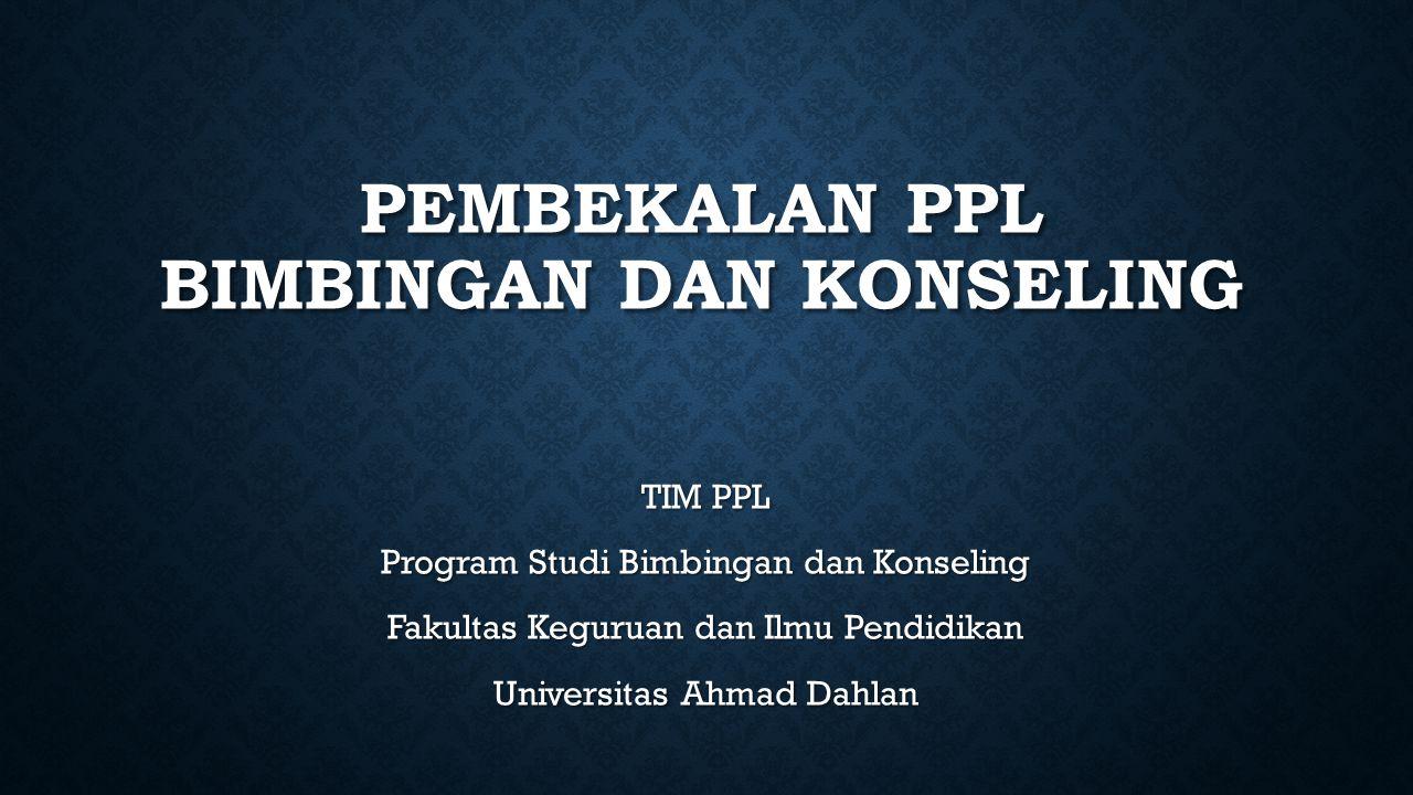 PEMBEKALAN PPL BIMBINGAN DAN KONSELING TIM PPL Program Studi Bimbingan dan Konseling Fakultas Keguruan dan Ilmu Pendidikan Universitas Ahmad Dahlan