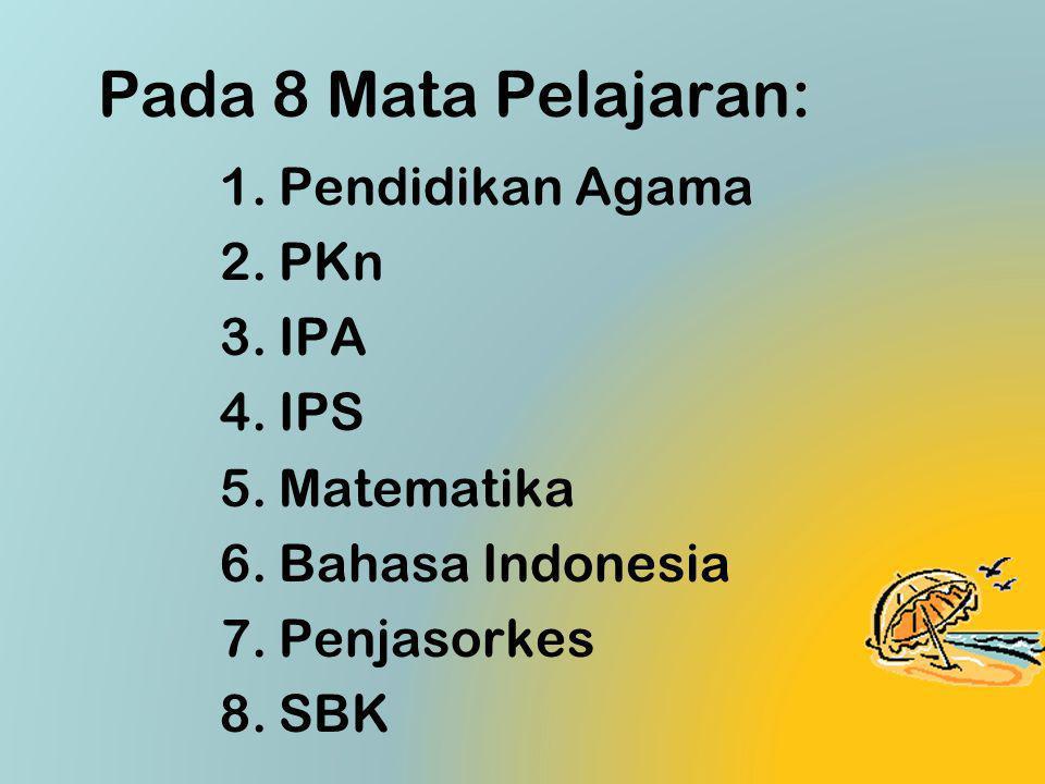 Pada 8 Mata Pelajaran: 1.Pendidikan Agama 2.PKn 3.IPA 4.IPS 5.Matematika 6.Bahasa Indonesia 7.Penjasorkes 8.SBK