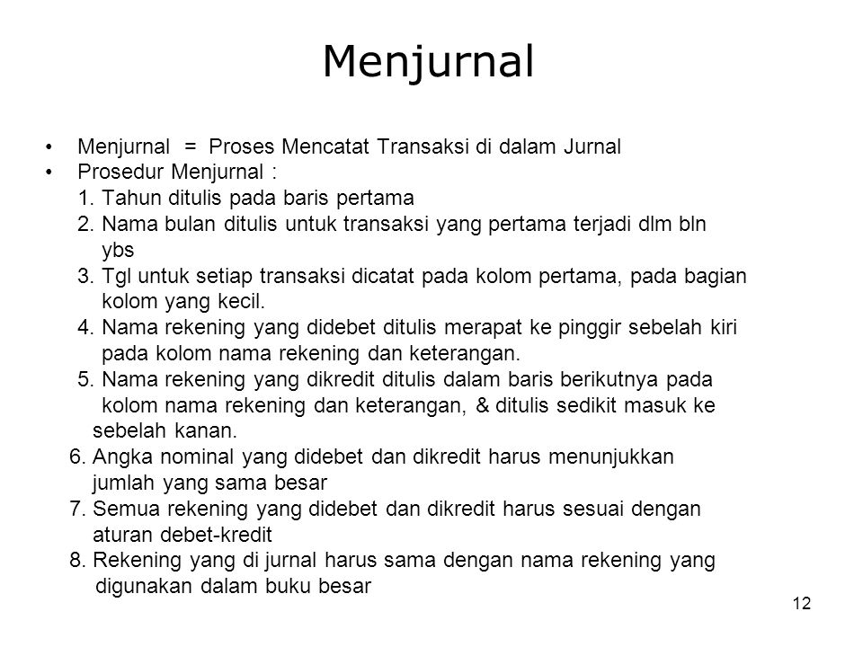 12 Menjurnal Menjurnal = Proses Mencatat Transaksi di dalam Jurnal Prosedur Menjurnal : 1.