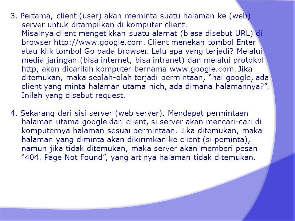 3. Pertama, client (user) akan meminta suatu halaman ke (web) server untuk ditampilkan di komputer client. Misalnya client mengetikkan suatu alamat (b
