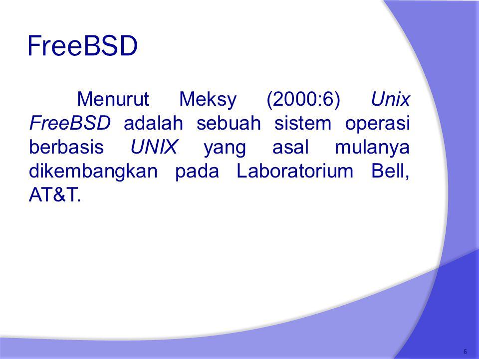 FreeBSD Menurut Meksy (2000:6) Unix FreeBSD adalah sebuah sistem operasi berbasis UNIX yang asal mulanya dikembangkan pada Laboratorium Bell, AT&T. 6