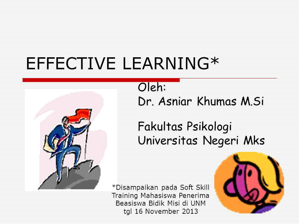 EFFECTIVE LEARNING* Oleh: Dr.