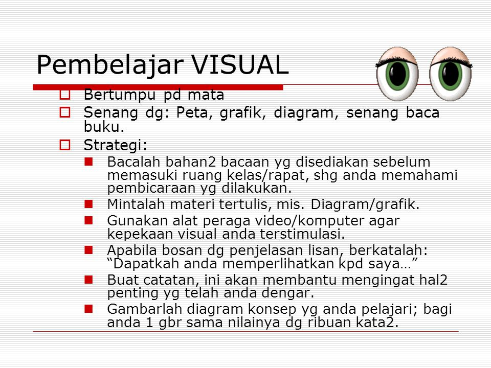 4. Temukan Gaya Belajar Anda!  Gaya: Karakteristik, cara, sikap & perilaku yg disenangi.  Gaya Belajar:  Visual  Auditory  Kinestetik