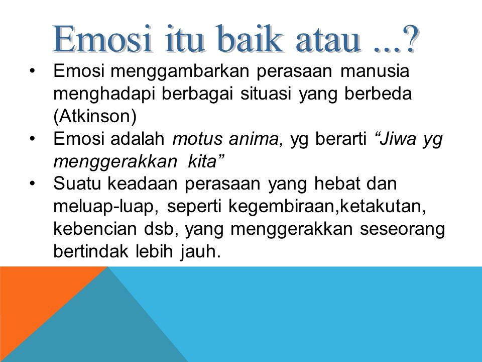 """Emosi menggambarkan perasaan manusia menghadapi berbagai situasi yang berbeda (Atkinson) Emosi adalah motus anima, yg berarti """"Jiwa yg menggerakkan ki"""