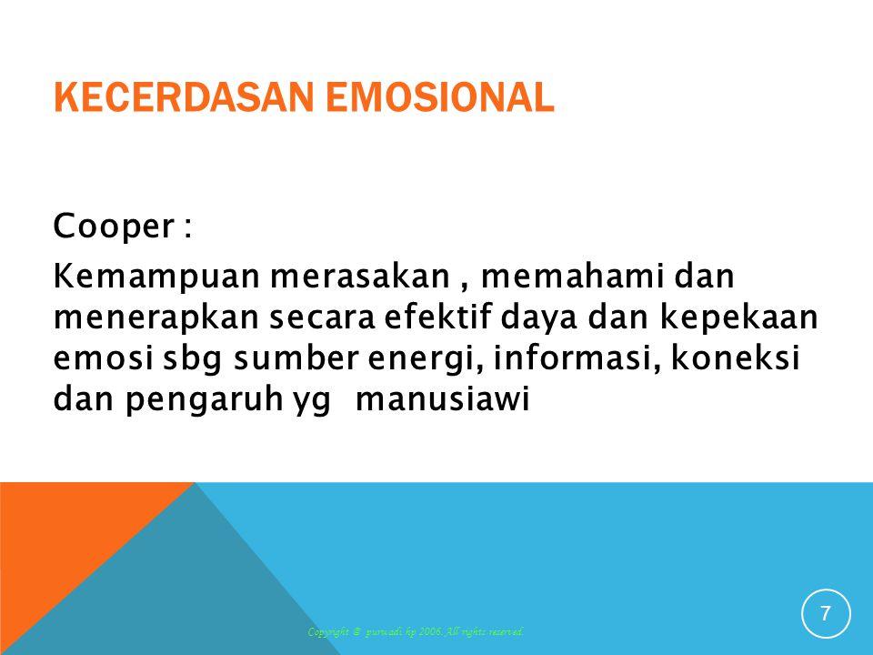 KECERDASAN EMOSIONAL Cooper : Kemampuan merasakan, memahami dan menerapkan secara efektif daya dan kepekaan emosi sbg sumber energi, informasi, koneks