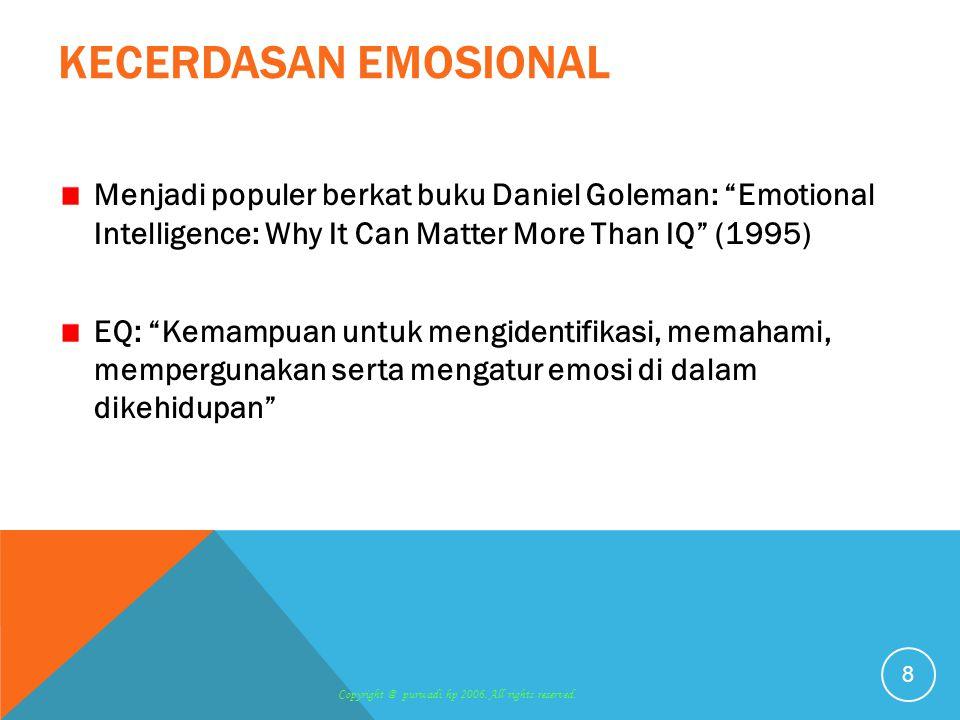 "KECERDASAN EMOSIONAL Menjadi populer berkat buku Daniel Goleman: ""Emotional Intelligence: Why It Can Matter More Than IQ"" (1995) EQ: ""Kemampuan untuk"
