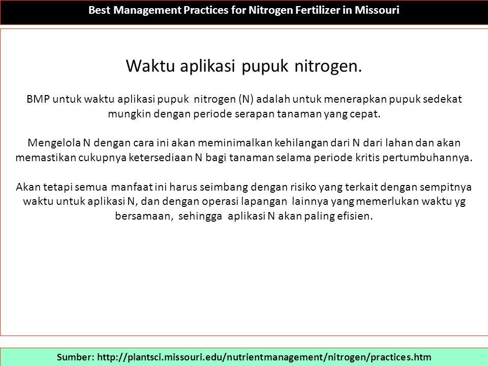 Best Management Practices for Nitrogen Fertilizer in Missouri Sumber: http://plantsci.missouri.edu/nutrientmanagement/nitrogen/practices.htm Serapan n