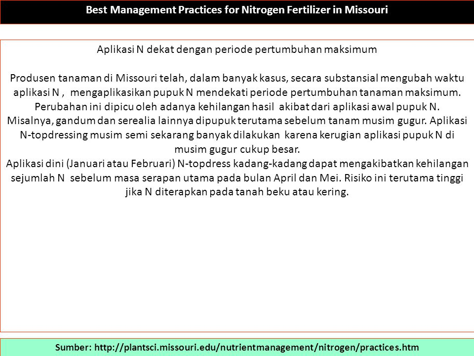 Best Management Practices for Nitrogen Fertilizer in Missouri Sumber: http://plantsci.missouri.edu/nutrientmanagement/nitrogen/practices.htm Waktu aplikasi pupuk nitrogen.