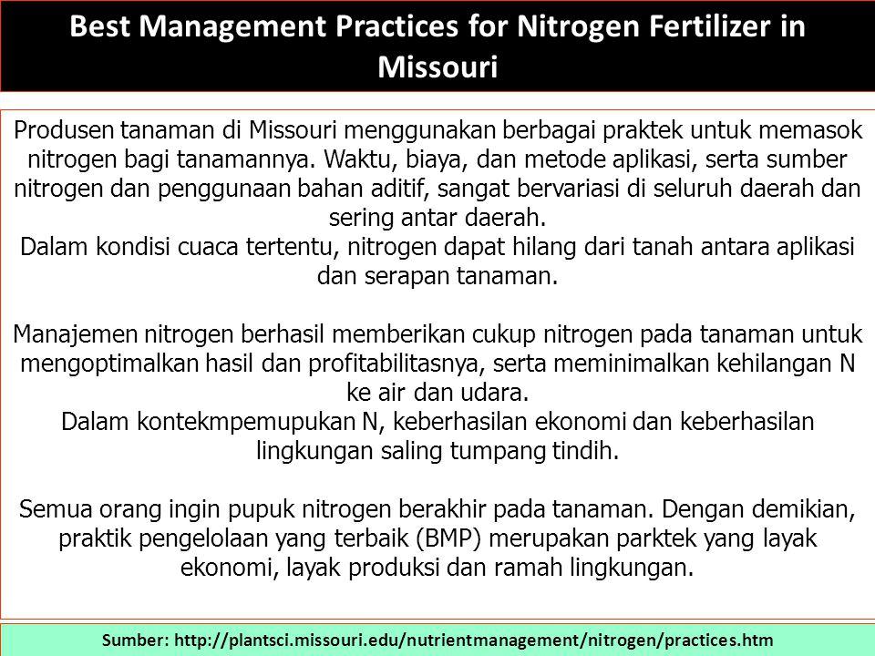 Best Management Practices for Nitrogen Fertilizer in Missouri Sumber: http://plantsci.missouri.edu/nutrientmanagement/nitrogen/practices.htm Produsen tanaman di Missouri menggunakan berbagai praktek untuk memasok nitrogen bagi tanamannya.