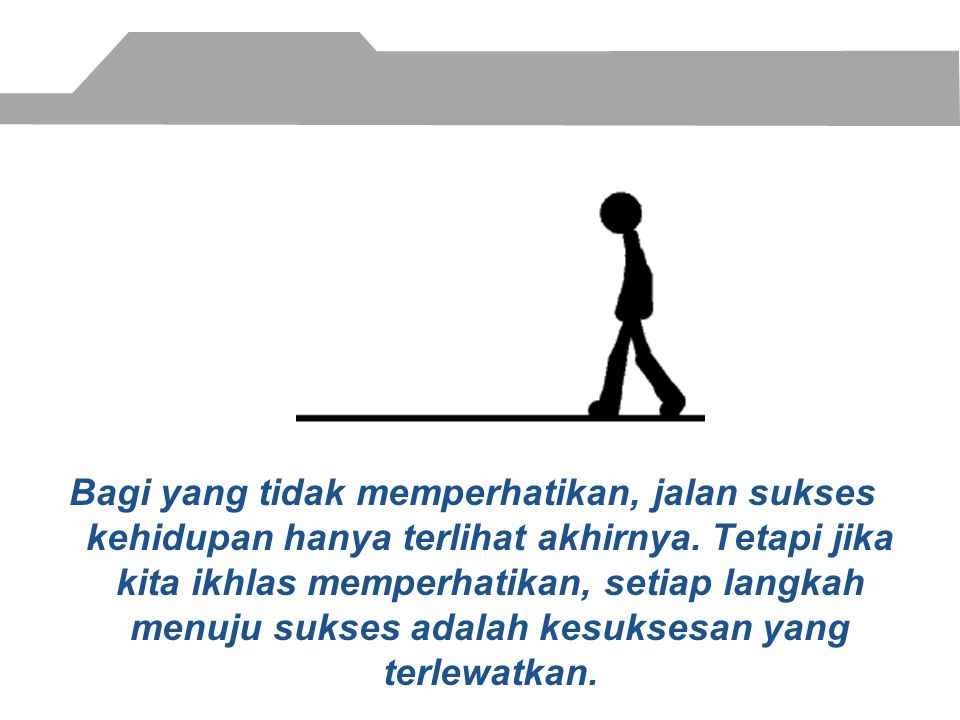 Bagi yang tidak memperhatikan, jalan sukses kehidupan hanya terlihat akhirnya.