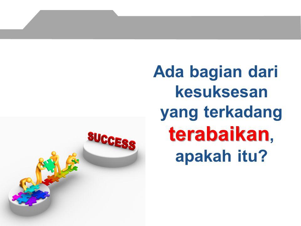 terabaikan Ada bagian dari kesuksesan yang terkadang terabaikan, apakah itu?