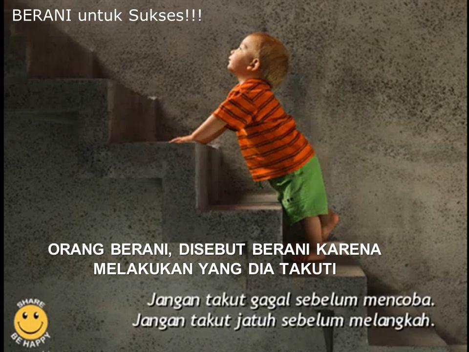 BERANI untuk Sukses!!! ORANG BERANI, DISEBUT BERANI KARENA MELAKUKAN YANG DIA TAKUTI