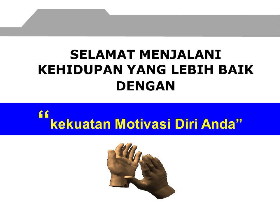 SELAMAT MENJALANI KEHIDUPAN YANG LEBIH BAIK DENGAN kekuatan Motivasi Diri Anda