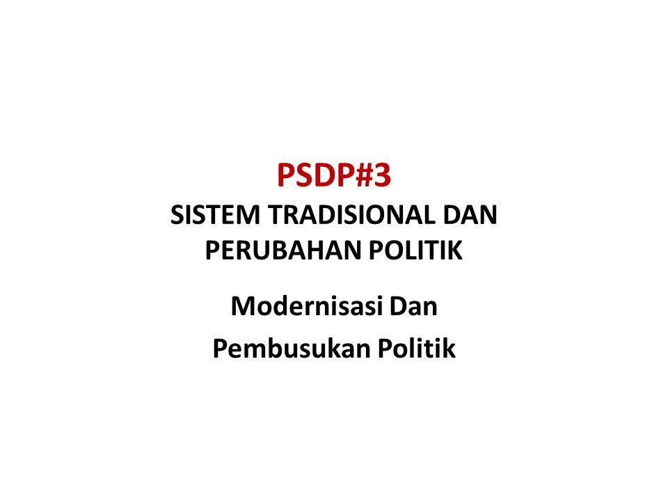 PSDP#3 SISTEM TRADISIONAL DAN PERUBAHAN POLITIK Modernisasi Dan Pembusukan Politik