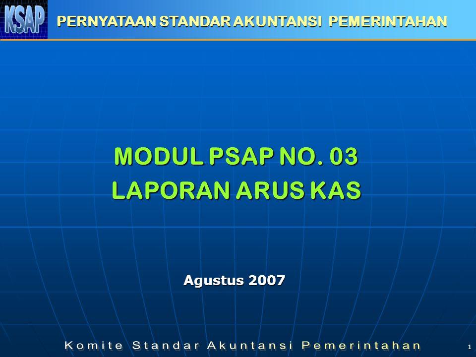 1 MODUL PSAP NO. 03 LAPORAN ARUS KAS PERNYATAAN STANDAR AKUNTANSI PEMERINTAHAN Agustus 2007
