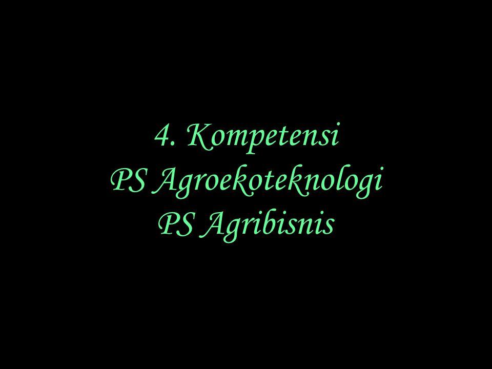 4. Kompetensi PS Agroekoteknologi PS Agribisnis