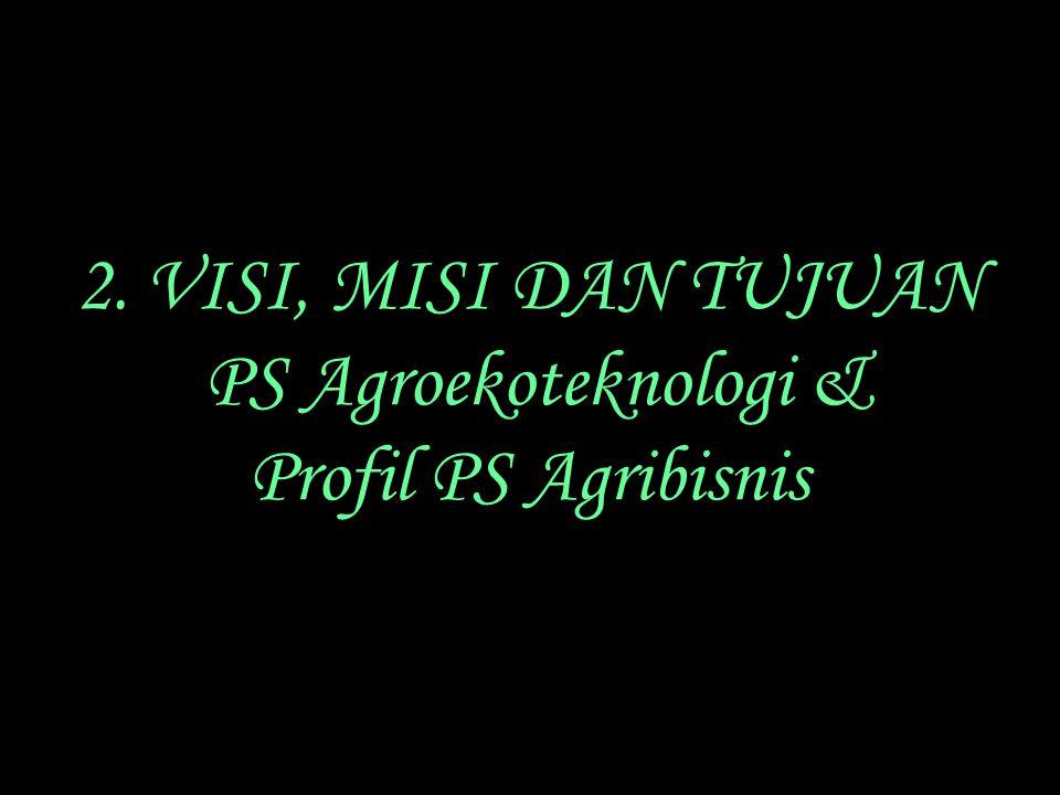 2. VISI, MISI DAN TUJUAN PS Agroekoteknologi & Profil PS Agribisnis