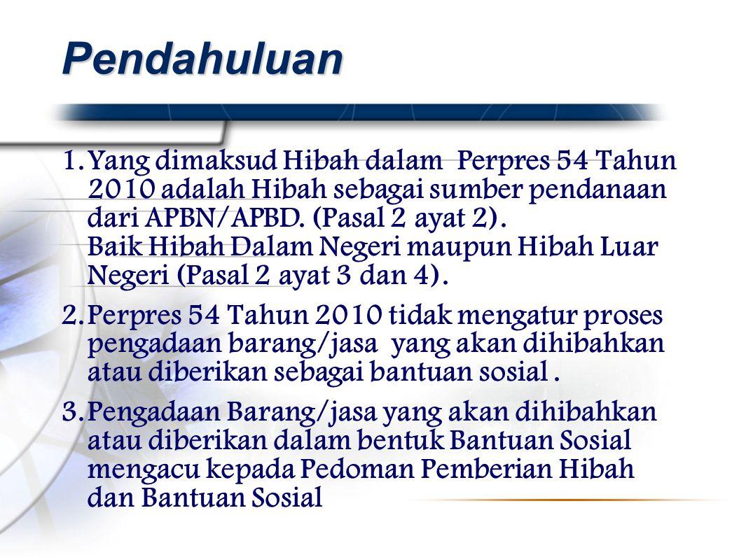 1.Yang dimaksud Hibah dalam Perpres 54 Tahun 2010 adalah Hibah sebagai sumber pendanaan dari APBN/APBD.