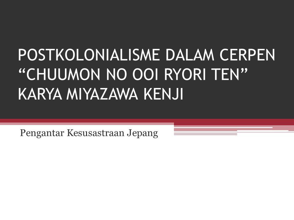 POSTKOLONIALISME DALAM CERPEN CHUUMON NO OOI RYORI TEN KARYA MIYAZAWA KENJI Pengantar Kesusastraan Jepang