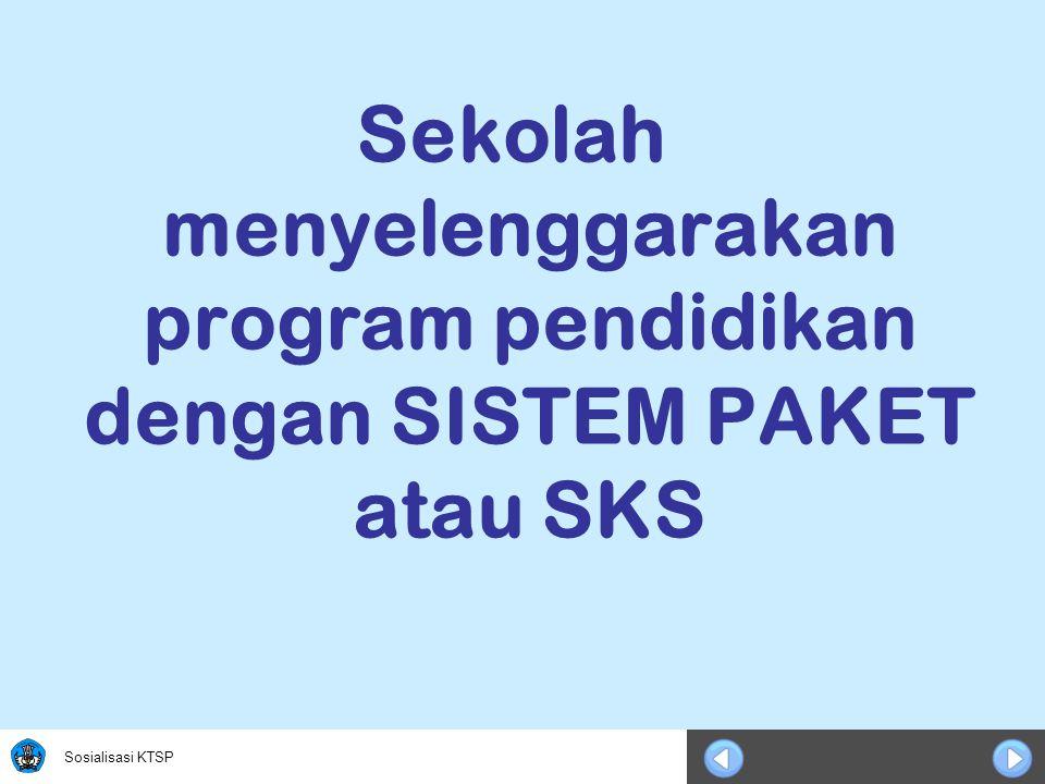 Sosialisasi KTSP Sekolah menyelenggarakan program pendidikan dengan SISTEM PAKET atau SKS