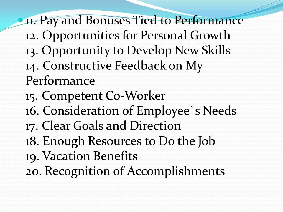 11.Pay and Bonuses Tied to Performance 12. Opportunities for Personal Growth 13.