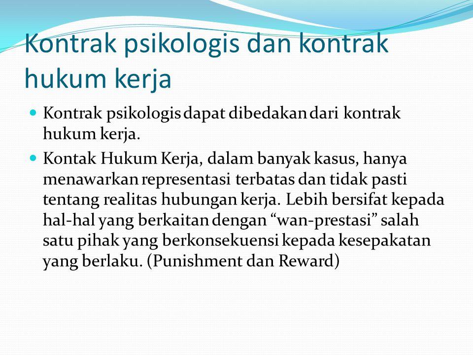 Kontrak psikologis dan kontrak hukum kerja Kontrak psikologis dapat dibedakan dari kontrak hukum kerja. Kontak Hukum Kerja, dalam banyak kasus, hanya
