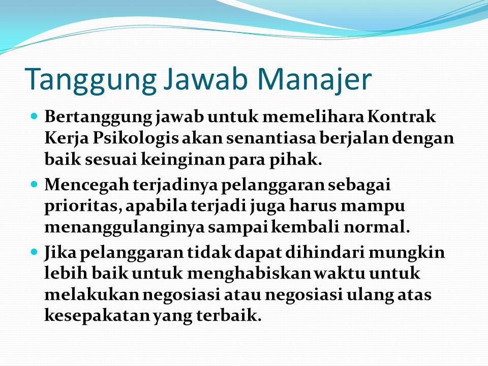 Tanggung Jawab Manajer Bertanggung jawab untuk memelihara Kontrak Kerja Psikologis akan senantiasa berjalan dengan baik sesuai keinginan para pihak. M