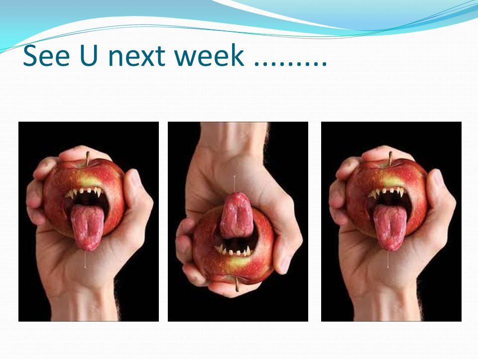 See U next week.........