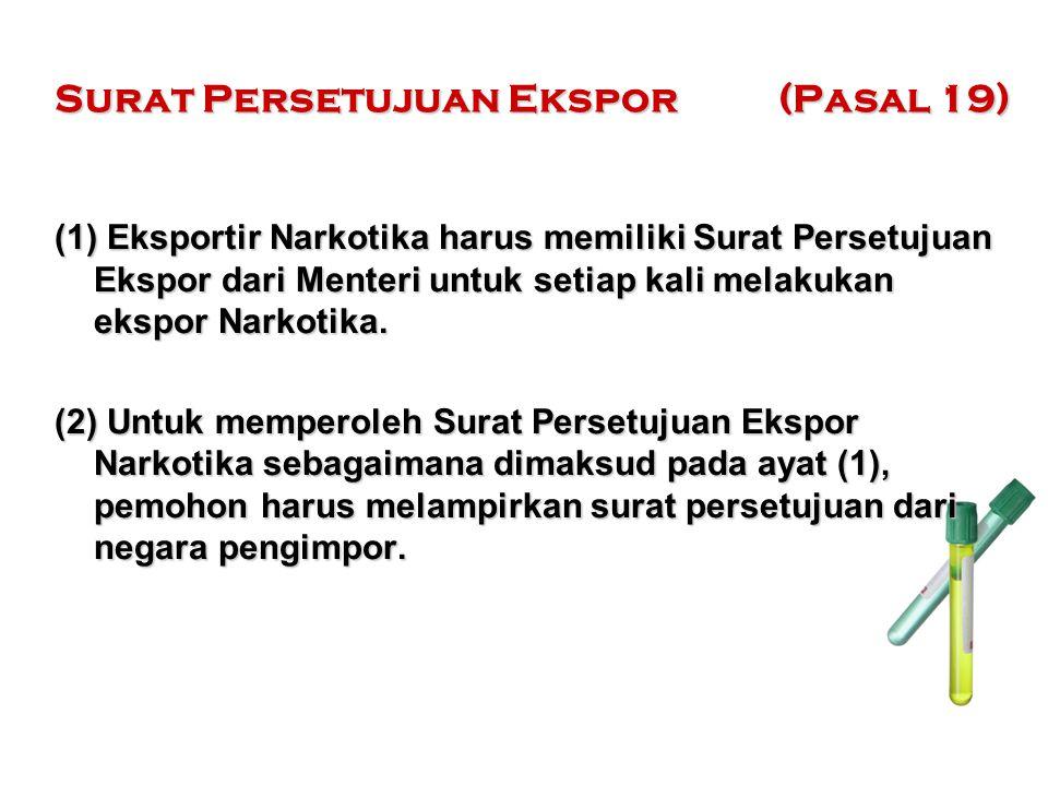 Surat Persetujuan Ekspor (Pasal 19) (1) Eksportir Narkotika harus memiliki Surat Persetujuan Ekspor dari Menteri untuk setiap kali melakukan ekspor Na