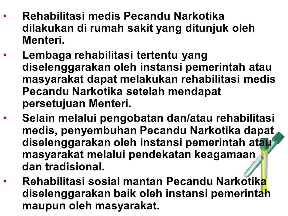 Rehabilitasi medis Pecandu Narkotika dilakukan di rumah sakit yang ditunjuk oleh Menteri. Lembaga rehabilitasi tertentu yang diselenggarakan oleh inst