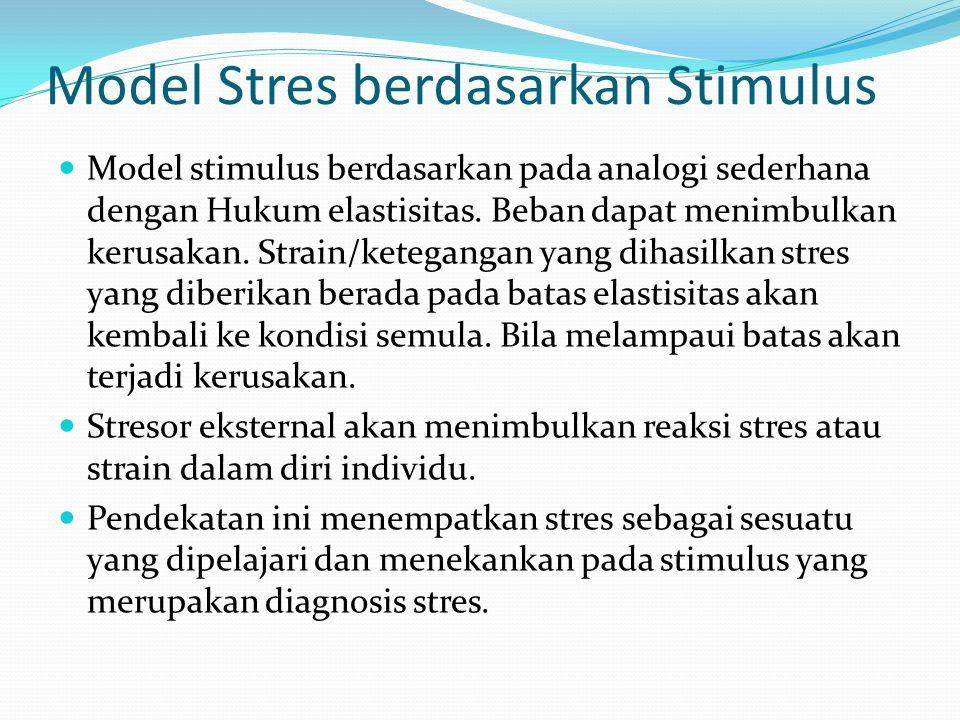 Model Stres berdasarkan Stimulus Model stimulus berdasarkan pada analogi sederhana dengan Hukum elastisitas. Beban dapat menimbulkan kerusakan. Strain