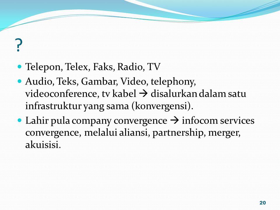 ? Telepon, Telex, Faks, Radio, TV Audio, Teks, Gambar, Video, telephony, videoconference, tv kabel  disalurkan dalam satu infrastruktur yang sama (ko