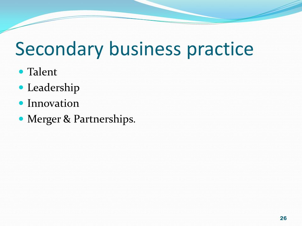 Secondary business practice Talent Leadership Innovation Merger & Partnerships. 26