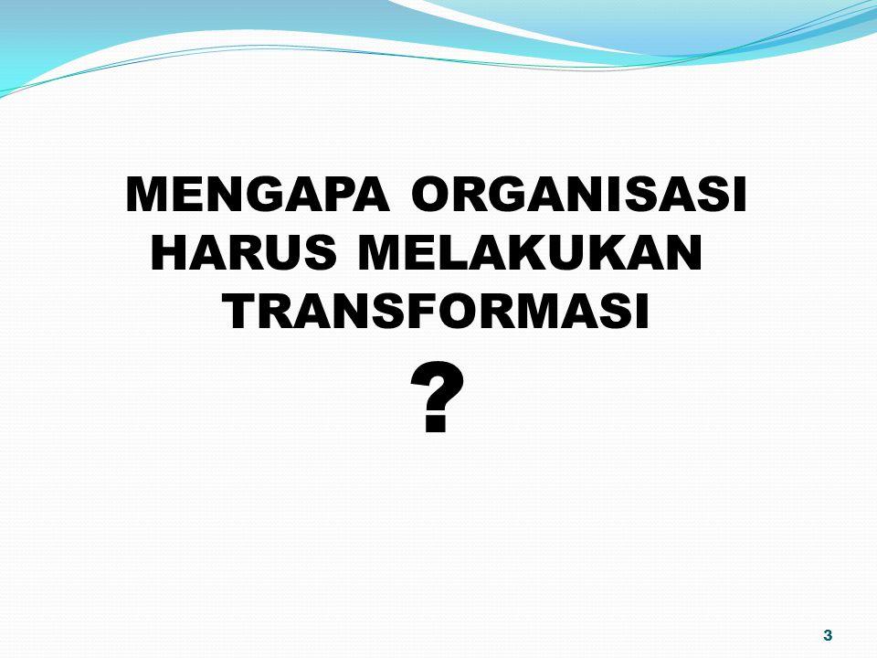 3 MENGAPA ORGANISASI HARUS MELAKUKAN TRANSFORMASI ?