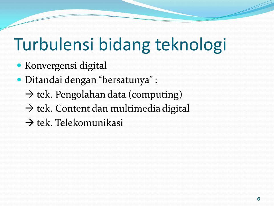 """Turbulensi bidang teknologi Konvergensi digital Ditandai dengan """"bersatunya"""" :  tek. Pengolahan data (computing)  tek. Content dan multimedia digita"""